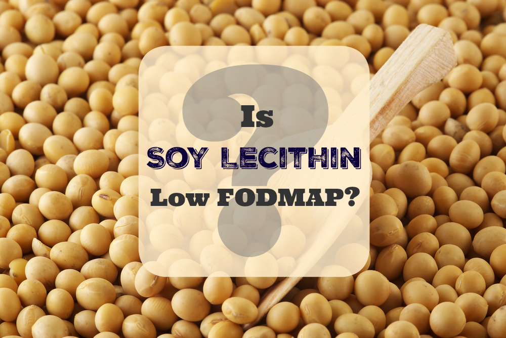 What is Soy Lecithin and is it Low FODMAP?