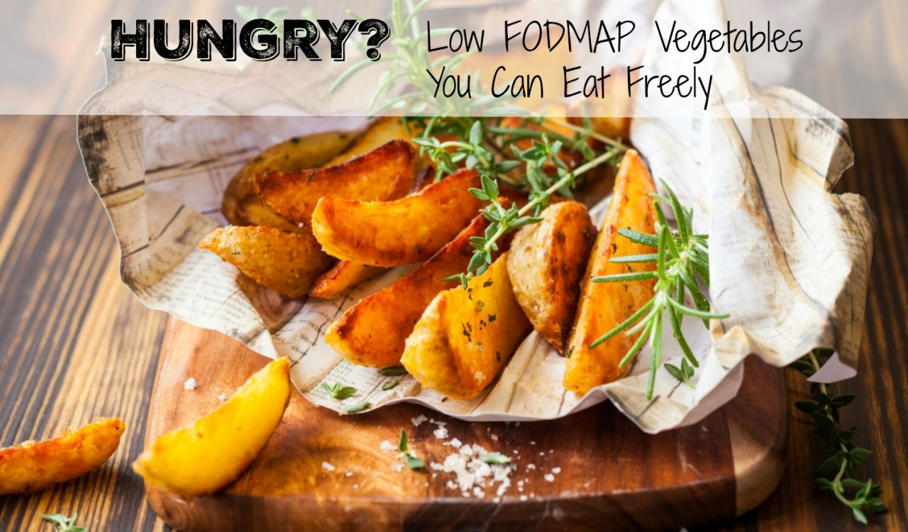 Hungry? Low FODMAP Vegetables You Can Eat Freely