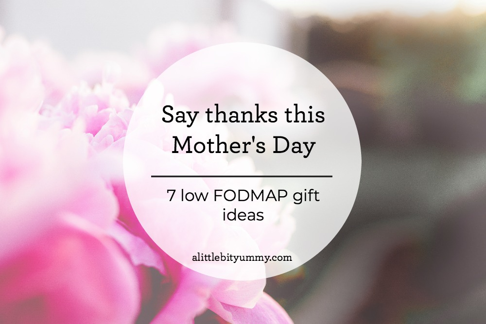 7 Low FODMAP Mother's Day Gifts - A Little Bit Yummy